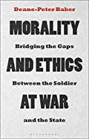 Morality and Ethics at War: Bridging the Gaps Between the Soldier and the State
