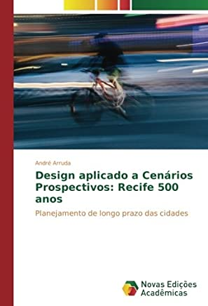 Design aplicado a Cenários Prospectivos: Recife 500 anos: Planejamento de longo prazo das cidades