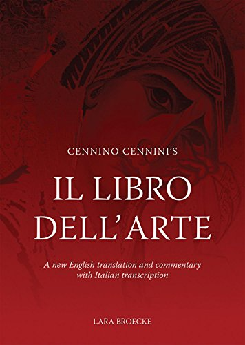 Cennino Cennini's Il Libro Dell'arte: A New English Translation and Commentary with Italian Transcription: A New English Language Translation and Commentary and Italian Transcription