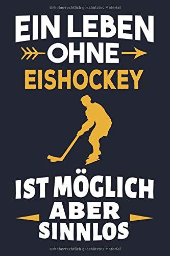 Ein Leben ohne Eishockey ist möglich aber sinnlos: Geschenk für Eishockeyspieler, Notizbuch Tagebuch Journal - 120 Seiten
