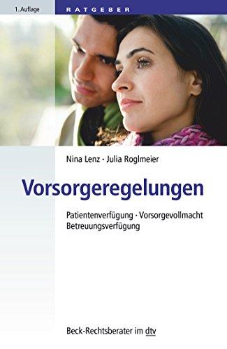 Vorsorgeregelungen: Patientenverfügung, Vorsorgevollmacht, Betreuungsverfügung (dtv Beck Rechtsberater)