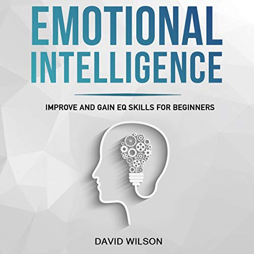 Emotional Intelligence: Improve and Gain EQ Skills for Beginners audiobook cover art