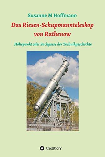 Das Riesen-Schupmannteleskop von Rathenow: Das größte Brachymdedial der Welt als Sackgasse und Höhepunkte der Technikgeschichte