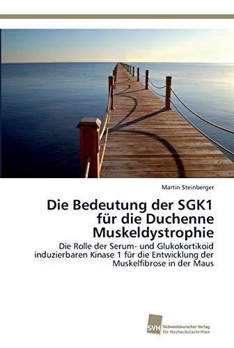 Die Bedeutung der SGK1 für die Duchenne Muskeldystrophie: Die Rolle der Serum- und Glukokortikoid induzierbaren Kinase 1 für die Entwicklung der Muskelfibrose in der Maus