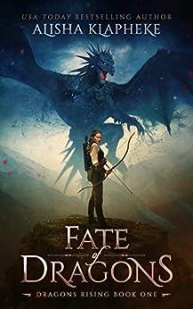 Fate of Dragons: Dragons Rising Book One: An Epic Fantasy by [Alisha Klapheke]