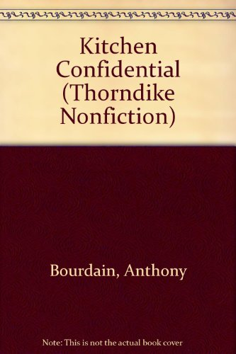 Kitchen Confidential: Adventures in the Culinary Underbelly (THORNDIKE PRESS LARGE PRINT NONFICTION SERIES)