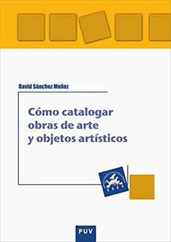Book's Cover of Cómo catalogar obras de arte y otros objetos artísticos Versión Kindle