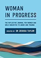 Woman in Progress: The Reflective Journal for Women and Girls Subjected to Abuse and Trauma