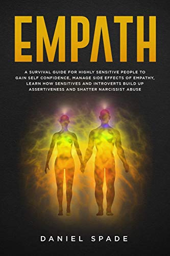 Empath: A Survival Guide For Highly Sensitive People To Gain Self-Confidence, Manage Side Effects Of Empathy, Learn How Sensitives And Introverts ... Abuse (Emotional Intelligence, Band 1)