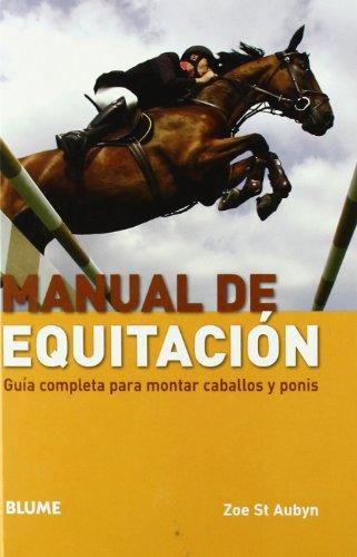 Manual de equitación: Guía completa para montar caballos y ponis (Deportes (blume))