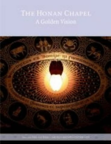 The Honan Chapel: A Golden Vision by Virginia Teehan and Elizabeth Wincott Heckett (2004-11-30)