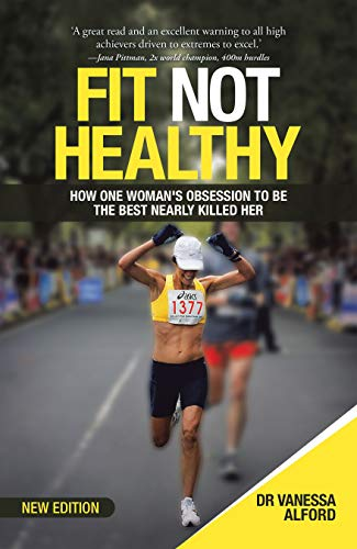 Fit Not Healthy: How One Woman's Obsession to Be the Best Nearly Killed Her (English Edition)