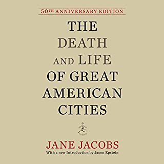 The Death and Life of Great American Cities     50th Anniversary Edition              Written by:                                                                                                                                 Jane Jacobs,                                                                                        Jason Epstein (introduction)                               Narrated by:                                                                                                                                 Donna Rawlins                      Length: 18 hrs     4 ratings     Overall 3.8