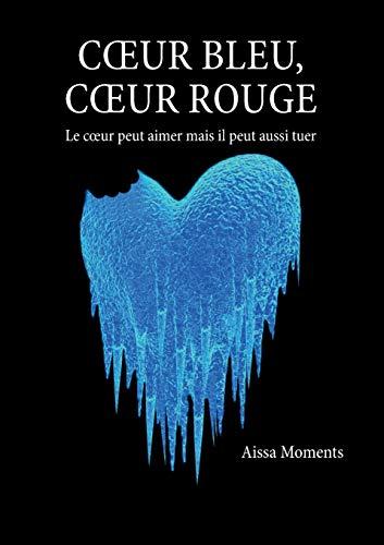 Coeur bleu coeur rouge: Le coeur peut aimer mais il peut aussi tuer (BOOKS ON DEMAND)