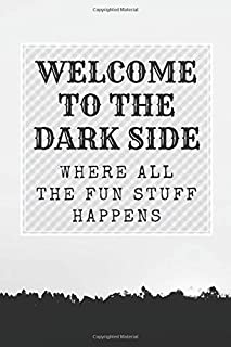 Welcome to the Dark Side Where All the Fun Stuff Happens: Notebook | Journal | Diary | Composition Book (100 Pages, Lined ...