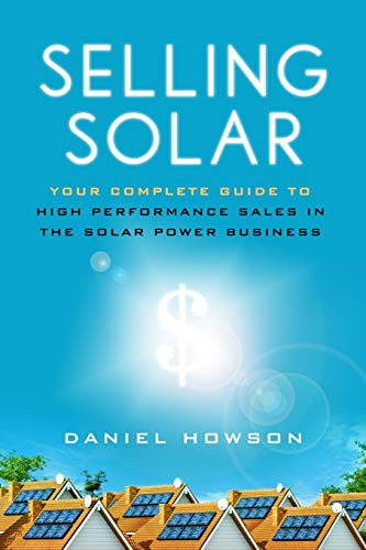 Compare Textbook Prices for Selling Solar: Your Complete Guide to High-Performance Sales in the Solar Power Business  ISBN 9781736713808 by Howson, Daniel