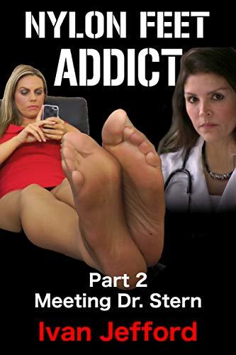 Nylon Feet Addict, Part 2 - Meeting Dr. Stern: A FemDom Erotica Story (English Edition)