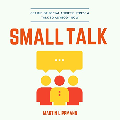 Small Talk: Get Rid of Social Anxiety, Stress & Talk to Anybody Now audiobook cover art