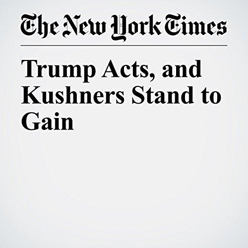 Trump Acts, and Kushners Stand to Gain copertina