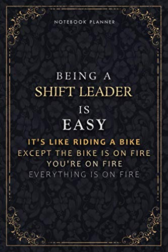 Notebook Planner Being A Shift Leader Is Easy It's Like Riding A Bike Except The Bike Is On Fire You're On Fire Everything Is On Fire Luxury Cover: ... Passion, 6x9 inch, Life, Hourly, Do It All