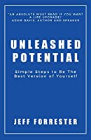 Unleashed Potential: Simple Steps to Be the Best Version of Yourself