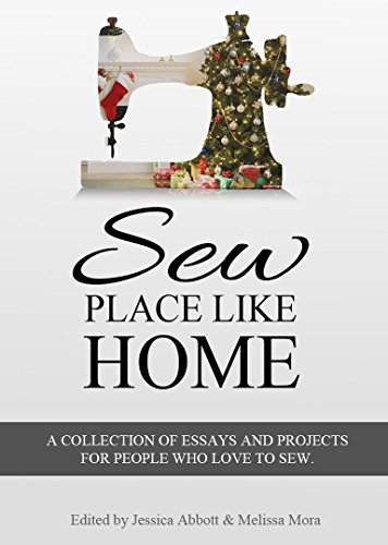 Sew Place Like Home: A Collection of Essays and Projects for People Who Love to Sew (English Edition)