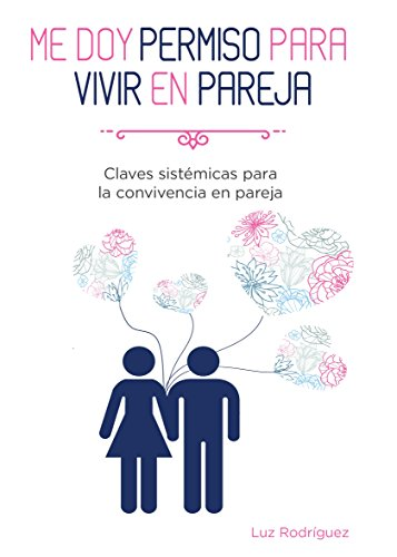 Me doy permiso para vivir en pareja: Claves sistémicas para la convivencia en pareja