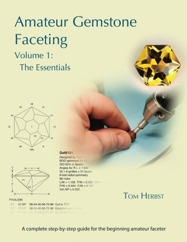Amateur Gemstone Faceting Volume 1: The Essentials