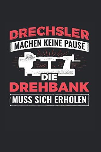 Drechsler Machen Keine Pause Die Drehbank Muss Sich Erholen: Drechseln Notizbuch, Drechselbank Geschenkidee für den Drechsler (Liniert, 120 Seiten, ca. DIN A5)