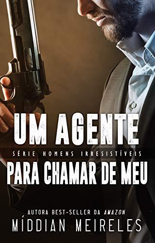 Um Agente Para Chamar de Meu (Homens Irresistíveis)