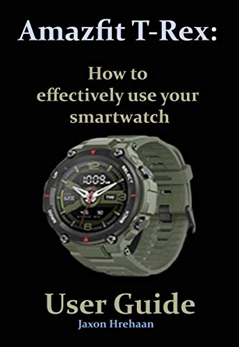 Amazfit T-Rex: How to effectively use your smartwatch User Guide (English Edition)