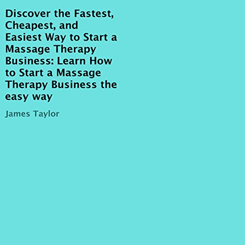 Discover the Fastest, Cheapest, and Easiest Way to Start a Massage Therapy Business audiobook cover art
