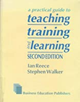 Teaching, Training And Learning: A Practical Guide 0907679641 Book Cover