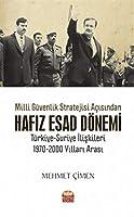 Milli Güvenlik Stratejisi Acisindan Hafiz Esad Dönemi: Türkiye-Suriye Iliskileri 1970-2000 Yillari Arasi