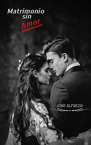 Un matrimonio sin amor de Josh Alfredo