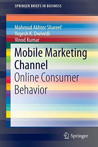 Mobile Marketing Channel: Online Consumer Behavior (SpringerBriefs in Business)