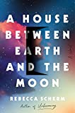 A House Between Earth and the Moon: A Novel (English Edition)
