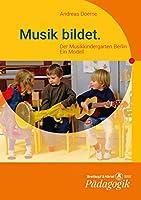 Musik bildet: Der Musikkindergarten Berlin. Ein Modell