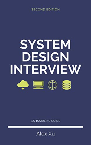 System Design Interview – An insider's guide, Second Edition: Step by Step Guide, Tips and 15 System Design Interview Questions with Detailed Solutions (English Edition)