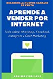 APRENDE A VENDER POR INTERNET: Como vender por WhatsApp, Facebook, Instagram, Pinterest y Chat Marketing