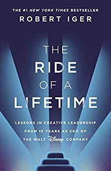The Ride of a Lifetime: Lessons in Creative Leadership from 15 Years as CEO of the Walt Disney Company by [Robert Iger]