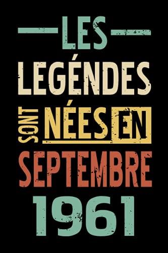 Cadeau anniversaire 60 ans: Les légendes sont nées en Septembre 1961: Joyeux Anniversaire 60 ans, Cadeau Anniversaire Femme et Homme, Idée Cadeau ... … Carnet de Notes, Cahier de Texte, Bloc Note