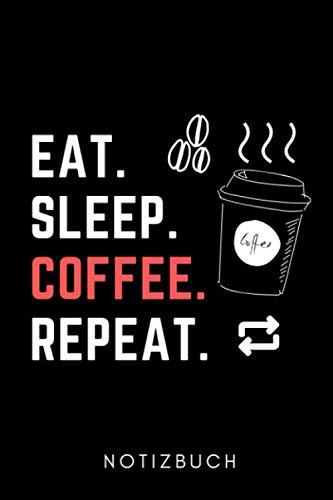 EAT. SLEEP. COFFEE. REPEAT. NOTIZBUCH: A5 Notizbuch KARIERT Geschenk für Kaffeeliebhaber | Kaffeezubehör | Kaffee Buch | Geschenkideen für Frauen Männer | Barista Zubehör | Journal