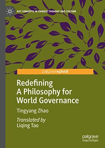Redefining A Philosophy for World Governance (Key Concepts in Chinese Thought and Culture) (English Edition)