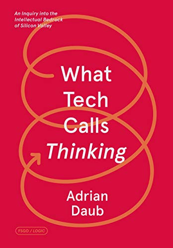 What Tech Calls Thinking: An Inquiry into the Intellectual Bedrock of Silicon Valley (FSG Originals x Logic)