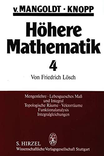 Höhere Mathematik, 4 Bde., Bd.4, Mengenlehre, Lebesguesches Maß und Integral, Topologische Räume, vektorräume, Funktionalanalysis, Integralgleichungen