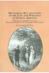 Mentoring Relationships in the Life And Writings of Samuel Johnson: A Study in the Dynamics of Eighteenth-century Literary Mentoring Relié