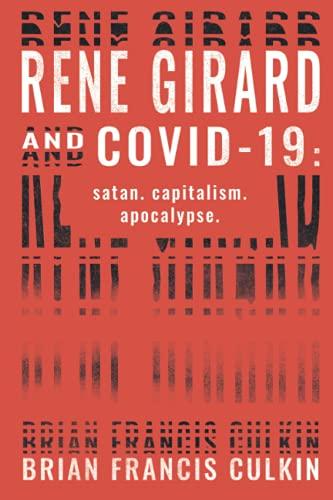 Rene Girard and COVID-19: satan. capitalism. apocalypse.