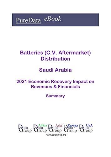 Batteries (C.V. Aftermarket) Distribution Saudi Arabia Summary: 2021 Economic Recovery Impact on Revenues & Financials (English Edition)