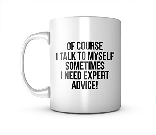 Of Course I Talk To Myself I Need Expert Advice Komisch Sarcastic Keramik Tasse Kaffee Tee Becher Mug